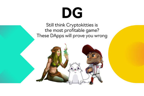 Still think Cryptokitties is the most profitable game? These DApps will prove you are wrong