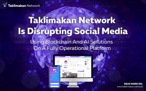 Taklimakan Network Is Disrupting Social Media Using Blockchain And AI Solutions On A Fully Operational Platform